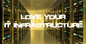 Love Your IT Infrastructure